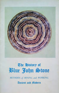 The History of Blue John Stone:  Methods of Mining and Working, Ancient  and Modern