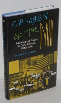 Children of the mill; schooling and society in Gary, Indiana, 1906-1960