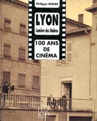 Lyon: Lumiere Des Ombres, Cent Ans de Cinema
