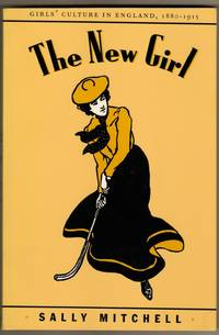 The New Girl : Girls' Culture in England, 1880-1915