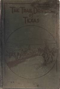 Trail Drivers of Texas - Interesting Sketches of Early Cowboys and Their  Experiences on the Range and on the Trail During the Days that Tried Men's  Souls...[Volume II Only]