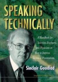 Speaking Technically   A Handbook for Scientists  Engineers and Physicians on How to Improve Technical Presentations