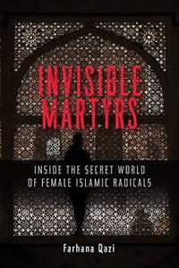 Invisible Martyrs: Inside the Secret World of Female Islamic Radicals