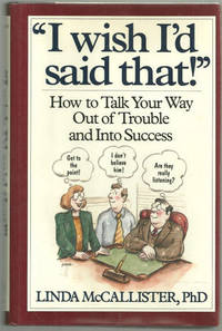 Image for I WISH I'D SAID THAT How to Talk Your Way out of Trouble and Into Success