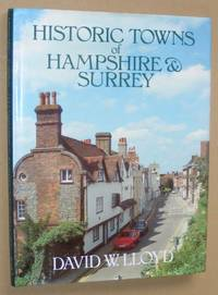 Historic Towns of Hampshire & Surrey by David W Lloyd - Hardcover - 1992 - from Nigel Smith Books (SKU: 20042217-158)