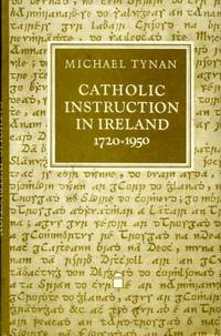 CATHOLIC INSTRUCTION IN IRELAND 1720-1950, the O'Reilly/Donlevy Catehetical tradition