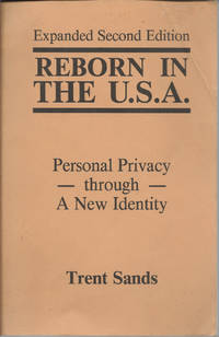 Reborn in the U.S.A.: Personal Privacy Through a New Identity Expanded Second Edition