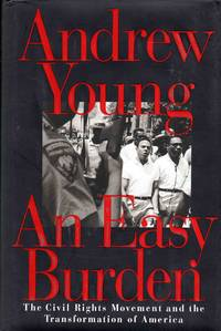 An Easy Burden the Civil Rights Movement and the Transformation of America