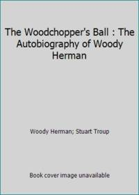The Woodchopper's Ball : The Autobiography of Woody Herman