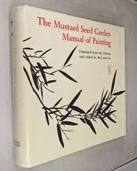 The Mustard Seed Garden Manual of Painting: Jie Zi Yuan Hua Zhuan, 1679-1701 a Facsimile of the 1887-1888 Shanghai Edition with the Text Translated from the Chinese and Edited by Mai-Mai Sze