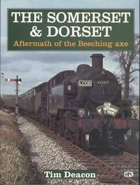 Somerset and Dorset: Aftermath of the Beeching Axe