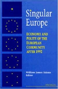 Singular Europe: Economy and Polity of the European Community After 1992