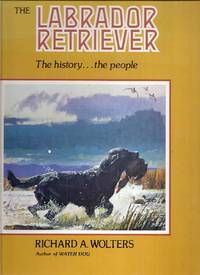 The Labrador Retriever.  The History, the People