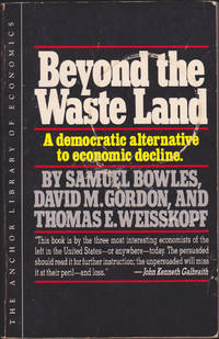 Beyond the Waste Land: A Democratic Alternative to Economic Decline (The Anchor Library of Economics)