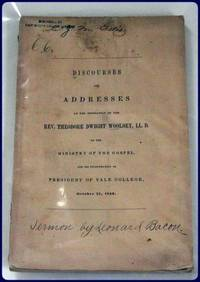 DISCOURSES AND ADDRESSES AT THE ORDINATION OF THE REV. THEODORE DWIGHT WOOLSEY TO THE MINISTRY OF...