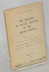 The theatre of social protest in the United States. Studies of seven important plays representative of the four principal themes for protest