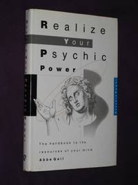Realize Your Psychic Power : The Handbook to the Resources of Your Mind