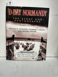 image of D-Day Normandy the Story and Photographs/Official 50th Anniversary Volume Battle of Normandy Foundat