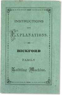 Illustrated Instructions for Setting Up and Running the Bickford Family Knitting Machine, also for making the different articles thereon... [Cover title: Instructions and Explanations]