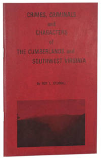 image of Cover Title] CRIMES, CRIMINALS AND CHARACTERS OF THE CUMBERLANDS AND SOUTHWEST VIRGINIA