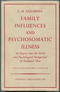 Family Influences and Psychosomatic Illness: An Inquiry into the Social and Psychological Background of Duodenal Ulcer