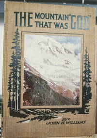 image of The Mountain That Was God:  Being a Little Book about a Great Peak Which  the Indians Named Tacoma but Which is Officially Called Rainier