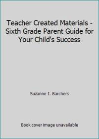 Teacher Created Materials - Sixth Grade Parent Guide for Your Child's Success