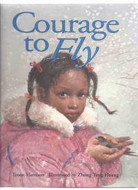 Courage to Fly -by Troon Harrison, Illustrated / Illustrations By Zhong-Yang Huang