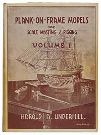 Plank-on-Frame Models and Scale Masting and Rigging, Volume I [1]: Scale Hull Construction, with...