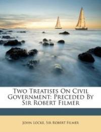 image of Two Treatises On Civil Government: Preceded By Sir Robert Filmer