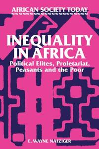 Inequality in Africa: Political Elites  Proletariat  Peasants and the Poor