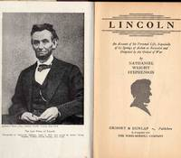 Lincoln An Account of His Personal Life, Especially of its Springs of Action As Revealed and Deepened by the Ordeal of War