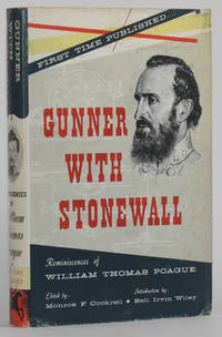 GUNNER WITH STONEWALL: REMINISCENCES OF WILLIAM THOMAS POAGUE,  A Memoir Written for his Children in 1903 by  William Thomas | edited by Monroe F. Cockrell; introduction by Bell Irvin Wiley Poague - Signed First Edition - 1957 - from Michael Pyron, Bookseller, ABAA (SKU: 5897)