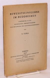 Bewusstseinslehre im Buddhismus: Einführung in die Psychologie, Erkenntnislehre und Metaphysik des Mahayana-Buddhismus