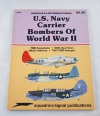 U.S. Navy Carrier Bombers of WWII: TBD Devastator; SBD Dauntless; SB2C Helldiver; TBF/TBM Avenger...