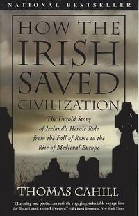 How the Irish Saved Civilization:  The Untold Story of Ireland's Heroic  Role from the Fall of Rome to the Rise of Medieval Europe by  Thomas Cahill - Paperback - First Edition Thus - 1995 - from Storbeck's and Biblio.com
