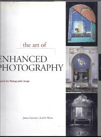 The Art of Enhanced Photography.  Beyond the Photographic Image