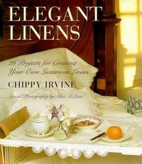 Elegant Linens : 24 Projects for Creating Your Own Luxurious Linens