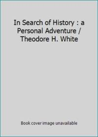 In Search of History : a Personal Adventure / Theodore H. White