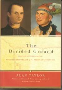 image of The Divided Ground  Indians, Settlers, and the Northern Borderland of the  American Revolution