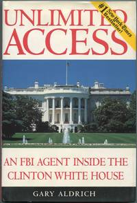 image of Unlimited Access: An FBI Agent Inside the Clinton White House