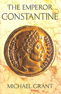The Emperor Constantine by  Michael Grant - First Edition - 1993-11-04 - from M Godding Books Ltd and Biblio.com