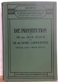 Handbuch Der Gesamten Sexualwissenschaft Band II: Die Prostitution Erste Halfte