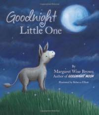 Goodnight Little One Mwb Picturebooks by Margaret Wise Brown 2012 Hardcover