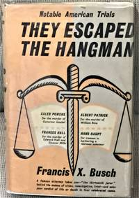 They Escaped the Hangman, An Account of the Trials of The Caleb Powers Case, The Rice-Patrick Case, The Hall-Mills Case, and the Hans Haupt Case