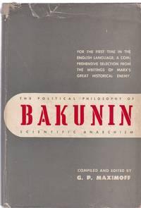 The Political Philosophy of Bakunin: Scientific Anarchism