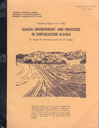 Glacial Environment and Processes in Southeastern Alaska   Technical Report No. 4CRC by  Gail M  Joseph H.; Ashley - Paperback - First Edition  - 1972 - from BOOX and Biblio.com