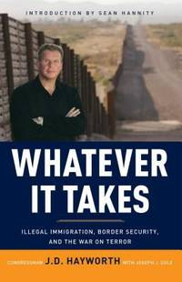 Whatever It Takes : Illegal Immigration, Border Security, and the War on Terror