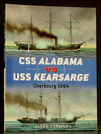 CSS Alabama vs Uss Kearsarge, Cherbourg 1864, Dual 40 by  Mark Lardas - Paperback - Signed First Edition - 2011 - from Schroeder's Book Haven (SKU: 31284)