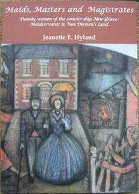 Maids, Masters and Magistrates : twenty women of the convict ship New Grove: maid servants in Van...